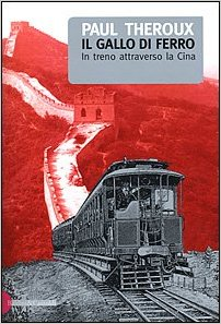 Gallo Di Ferro in treno attraverso la Cina, di Paul Theroux
